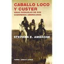Caballo Loco y Custer : vidas paralelas de dos guerreros americanos (Armas y Letras, Band 10)