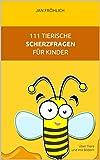 111 tierische Scherzfragen für Kinder: Über Tiere und mit Bildern (witze für kinder, witze buch, witzebuch kinder ab 8, tiergeschichten kinder, kinderbücher ab 8 jahre, witze deutsch)