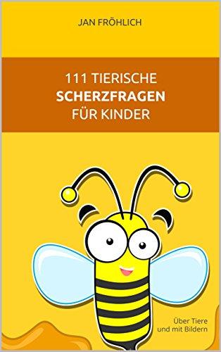 111 tierische Scherzfragen für Kinder: Über Tiere und mit Bildern (witze für kinder, witze buch, witzebuch kinder ab 8, tiergeschichten kinder, kinderbücher ab 8 jahre, witze deutsch) -