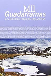 MIL GUADARRAMAS: LA SIERRA HECHA PALABRA par  Varios autores