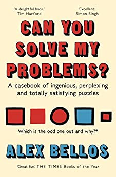 Can You Solve My Problems?: A casebook of ingenious, perplexing and totally satisfying puzzles by [Bellos, Alex]