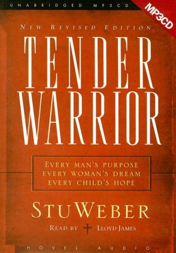 Tender Warrior: Every Man's Purpose, Every Woman's Dream, Every Child's Hope by Stu Weber (2006-03-01)