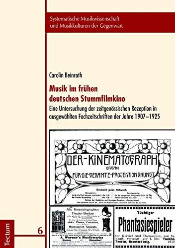 Musik im frühen deutschen Stummfilmkino: Eine Untersuchung der zeitgenössischen Rezeption in ausgewählten Fachzeitschriften der Jahre 1907-1925