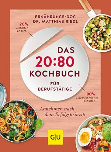 Das 20:80-Kochbuch für Berufstätige: Abnehmen mit dem Erfolgsprinzip (GU Diät&Gesundheit) (Koch Prep)