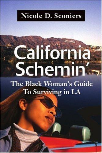 California Schemin': The Black Woman's Guide To Surviving In LA by Nicole Sconiers (2001-05-30)