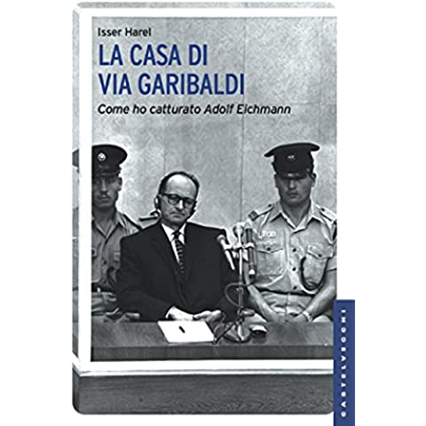 La casa di via Garibaldi: Come ho catturato Adolf Eichmann (Le Navi)