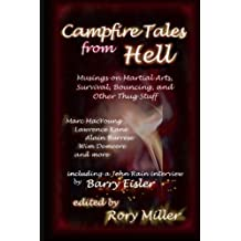 Campfire Tales from Hell: Musings on Martial Arts, Survival, Bouncing, and General Thug Stuff by Rory Miller (2012-05-16)