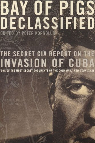 Bay of Pigs Declassified: The Secret CIA Report on the Invasion of Cuba (National Security Archive Documents)