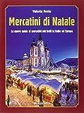 Mercatini di Natale. La nuova guida ai mercatini più belli in Italia ed Europa
