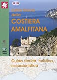 L'altra faccia della Costiera amalfitana. Guida storica, turistica, escursionistica