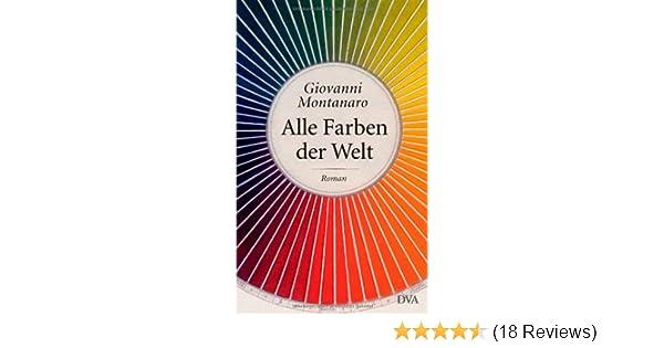 Alle Farben der Welt: Roman: Amazon.de: Giovanni Montanaro, Karin ...