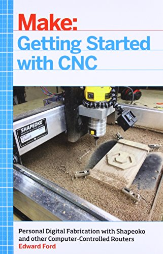 Make: Getting Started with CNC por Edward Ford