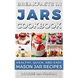 Breakfasts in Jars Cookbook: Healthy, Quick and Easy Mason Jar Recipes (English Edition)