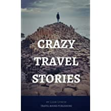 Crazy Travel Stories: A collection of Crazy Travel Stories from around the world