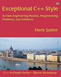Exceptional C Style: 40 New Engineering Puzzles, Programming Problems, and Solutions by Herb Sutter (2004-08-12)