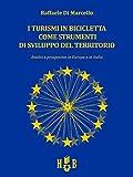 I turismi in bicicletta come strumenti di sviluppo del territorio: Analisi e prospettive in Europa e in Italia (Best Practices Vol. 11)