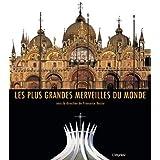 Les plus grandes merveilles du monde : 36 trésors de l'architecture