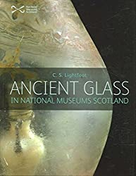 [(Ancient Glass in the National Museums of Scotland)] [By (author) C. S. Lightfoot] published on (March, 2007)