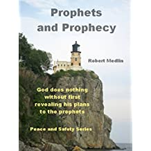Prophets and Prophecy: God does nothing without first revealing his plans to the prophets. (English Edition)