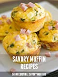 Savory Muffin Recipes: 50 Irresistible Savory Muffins (Recipe top 50's Book 46)