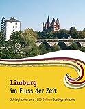 Limburg im Fluss der Zeit: Schlaglichter aus 1100 Jahren Stadtgeschichte