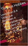 Leviathan & A Dialogue Between A Philosopher and A Student Of The Common Laws Of England (Two Books With Active Table of Contents) (English Edition) - Format Kindle - 0,99 €