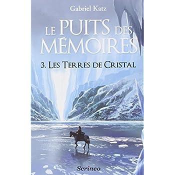 Le puits des mémoires, Tome 3 : Les Terres de cristal - Prix des Imaginales 2013