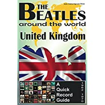 The Beatles - United Kingdom - A Quick Record Guide: Full Color Discography (1962-1970) (The Beatles Around The World)