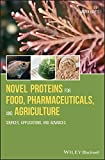 Novel Proteins for Food, Pharmaceuticals, and Agriculture: Sources, Applications, and Advances (English Edition)