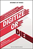 Internet of Things: Digitize or Die: Transform your organization. Embrace the digital evolution. Rise above the competition. (English Edition)