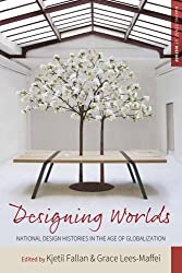 Designing Worlds: National Design Histories in an Age of Globalization (Making Sense of History)