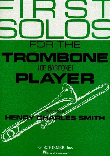 FIRST SOLOS FOR THE TROMBONE (OR BARITONE) PLAYER  PARTITIONS POUR TROMBONE  ACCOMPAGNEMENT PIANO