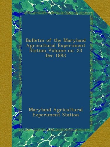 Bulletin of the Maryland Agricultural Experiment Station Volume no. 23 Dec 1893