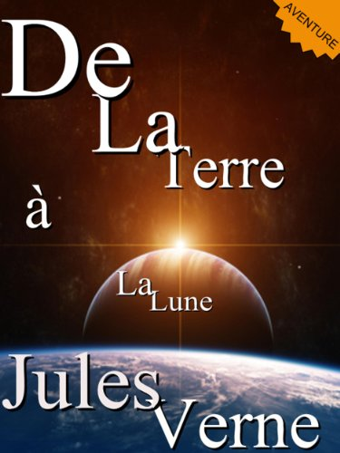 De La Terre à La Lune (Annoté) (Collection Jules Verne t. 1) (French Edition)