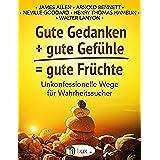 Gute Gedanken + gute Gefuehle = gute Fruechte: Unkonfessionelle Wege für Wahrheitssucher (Bewusster Leben 32) (German Edition)