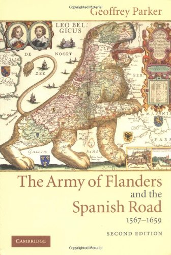 The Army of Flanders and the Spanish Road, 1567 1659: The Logistics of Spanish Victory and Defeat in the Low Countries' Wars (Cambridge Studies in Early Modern History)