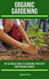 #5: Organic Gardening: The Ultimate Guide to Achieving Your Own Organic Garden