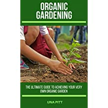 Organic Gardening: The Ultimate Guide to Achieving Your Own Organic Garden (English Edition)