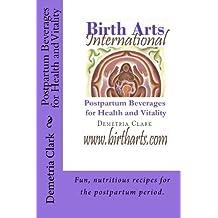 Birth Arts International Postpartum Beverages for Health and Vitality (Birth Arts International Guide) (Volume 1) by Demetria Clark (2014-05-08)