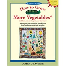 How to Grow More Vegetables: And Fruits, Nuts, Berries, Grains and Other Crops Than You Ever Thought Possible on Less Land Than You Can Imagine by John Jeavons (2004-03-01)