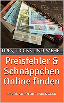 Preisfehler und Schnäppchen Online finden: Spare ab sofort Bares Geld durch Preisfehler und Schnäppchen
