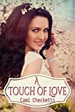Front cover for the book A Touch of Love: A Snow Valley Romance by Cami Checketts