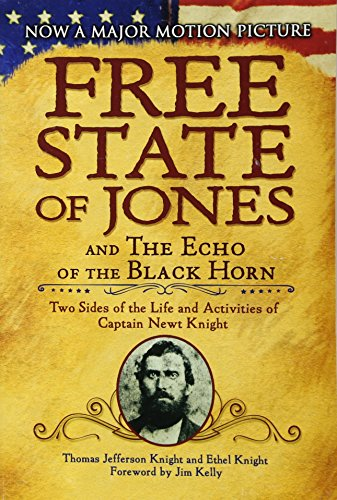 The Free State of Jones and The Echo of the Black Horn: Two Sides of the Life and Activities of Captain Newt Knight Captain Amerikanischen Bürgerkrieg