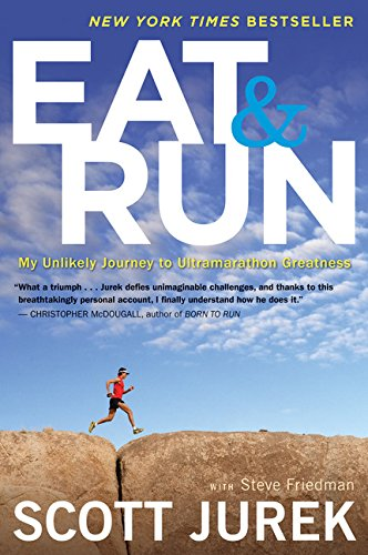 Eat and Run: My Unlikely Journey to Ultramarathon Greatness por Scott Jurek