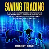 Swing Trading: 7-Day Crash Course for Beginners for a Living with Proper Money Management, Psychology, Secrets and Proven Strategies to Trade with Options, Stocks and Forex