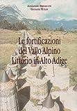 Le fortificazioni del Vallo Alpino Littorio in Alto Adige.