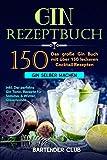 GIN Rezeptbuch: Das große Gin Buch mit über 150 leckeren Cocktail Rezepten - Gin selber machen inkl. Der perfekte Gin Tonic, Rezepte für Sommer & Winter, Gläserkunde und Schritt für Schritt Anleitung - Bartender Club