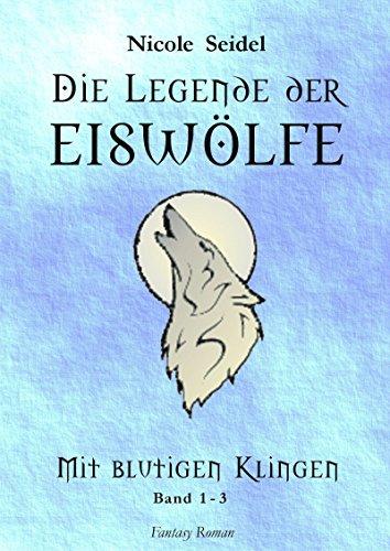 Die Legende der Eiswölfe: Mit blutigen Klingen - Bücher 1 - 3 (Eiswolflegende)