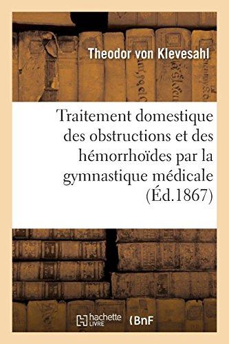 Traitement domestique des obstructions et des hémorrhoïdes par la gymnastique médicale: approprié à l'âge mûr par Theodor von Klevesahl