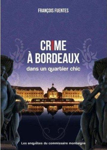 les enquêtes du commissaire Montaigne : crime à Bordeaux dans un quartier chic
